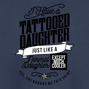 I Have A Tattooed Daughter - Kids' Premium T-Shirt