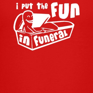 I Put The Fun In Funeral - Kids' Premium T-Shirt