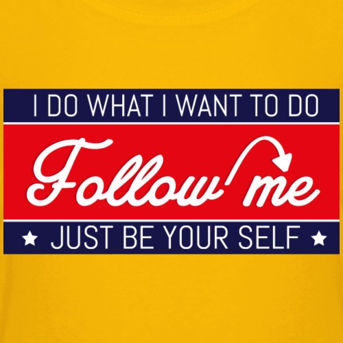 i do what i want to do | Follow me - Kids' Premium T-Shirt