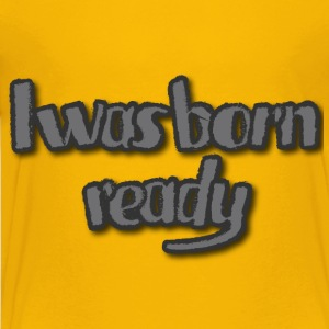 I was Born Ready - Kids' Premium T-Shirt