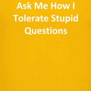 Ask Me How I Tolerate Stupid Questions - Kids' Premium T-Shirt