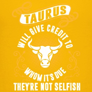 Taurus Will Give Credit To Whom Its Due Theyre Not - Kids' Premium T-Shirt
