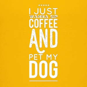 I just wanna sip coffee and pet my dog - Kids' Premium T-Shirt