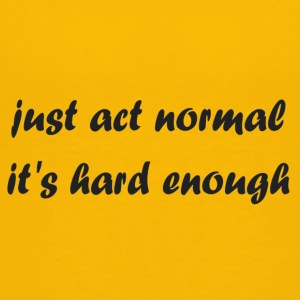 just_act_normal_it-s_hard_enough - Kids' Premium T-Shirt