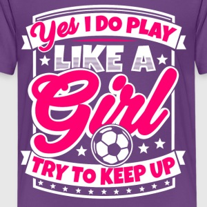 I play soccer like a girl. Try to keep up! - Kids' Premium T-Shirt