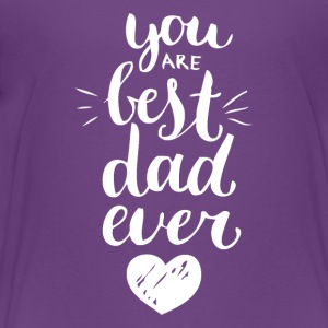 You Are Best Dad Ever Tshirt - Kids' Premium T-Shirt