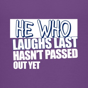 He Who Laughs Last Hasn't Passed Out Yet - Kids' Premium T-Shirt