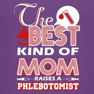 The Best Kind Of Mom Raises A Phlebotomist Shirt - Kids' Premium T-Shirt