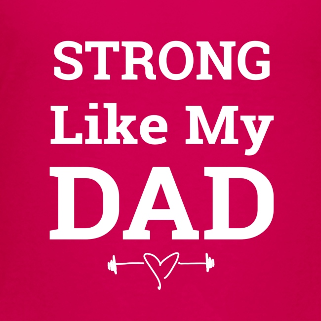 Strong like Dad white