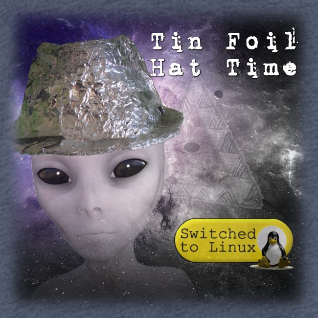 Tin Foil Hat Time (Space)