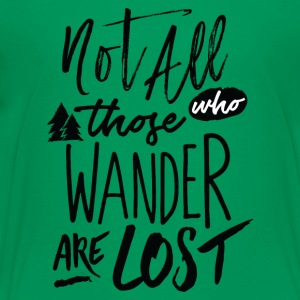 Not all those who wander are lost - Kids' Premium T-Shirt