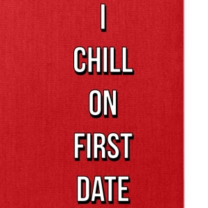 I CHILL ON FIRST DATE - Tote Bag