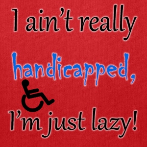 I ain't handicapped, i'm just lazy - Tote Bag