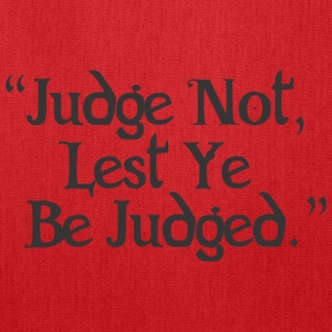 Judge Not Lest Ye Be Judged - Tote Bag