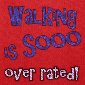 walking is so over rated - Tote Bag