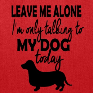 Dachshund...I'm Only Talking To My Dog Today - Tote Bag