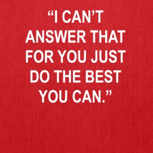 Can't Answer That Just Do The Best You Can Tee - Tote Bag