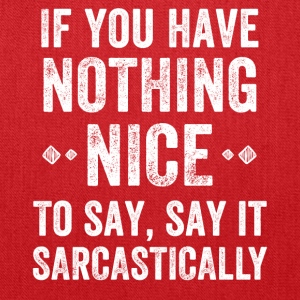 If you have nothing nice to say say it sarcastical - Tote Bag