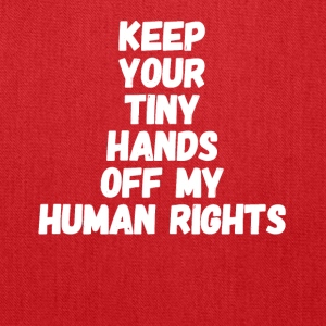 Keep your tiny hands off my human rights - Tote Bag