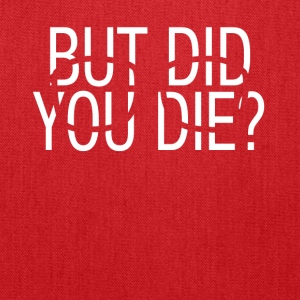 but did you die - Tote Bag