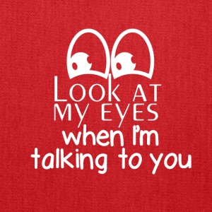 Look at my eyes when I'm talking to you - Tote Bag