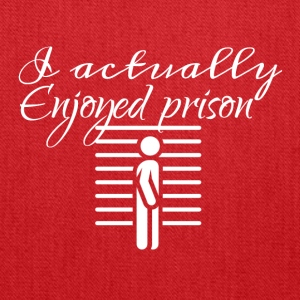 I actually enjoyed prison - Tote Bag
