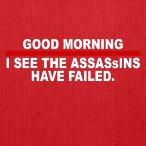 Good morning i see the assassins have failed - Tote Bag