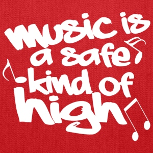 Music is a safe kind of high - Tote Bag