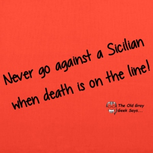 Never Go Against A Sicilian... - Tote Bag