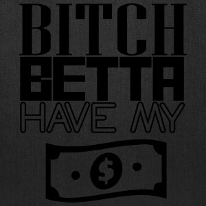 Bitch Betta Have My Money - Tote Bag