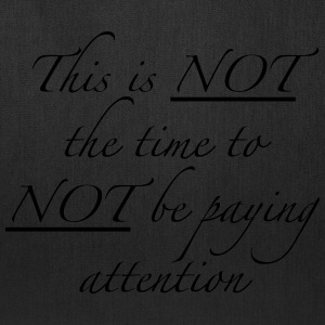 This is NOT the time to NOT be paying attention - Tote Bag