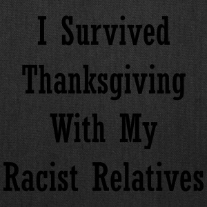 I Survived Thanksgiving With My Racist Relatives - Tote Bag
