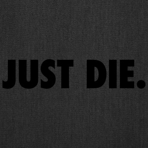 JUST DIE. - Tote Bag