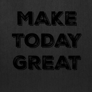 MAKE TODAY GREAT - Tote Bag