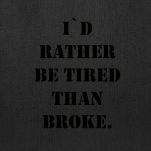 i`d rather be tired than broke - Tote Bag
