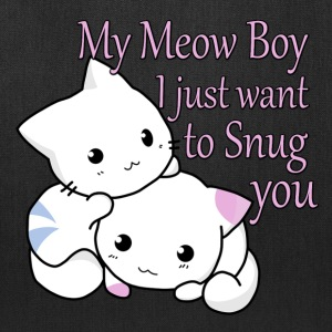 My Meow Boy, I Just Want to Snug You T-shirt - Tote Bag
