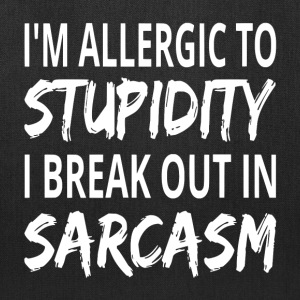 I'm Allergic To Stupidity I Break Out In Sarcasm - Tote Bag