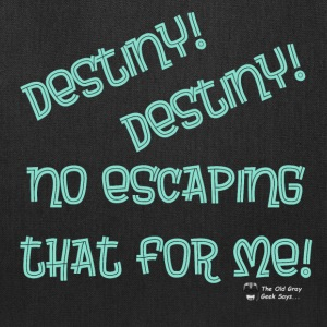 Destiny! Destiny! No escaping that for me! - Tote Bag