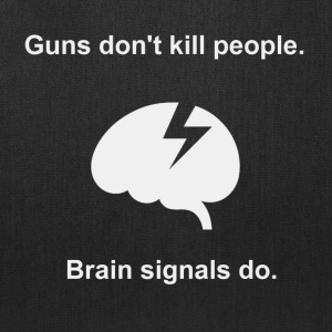 Guns don't kill people.Brain signals do. - Tote Bag