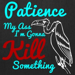 Patience My Ass I'm Gonna Kill Something - Tote Bag
