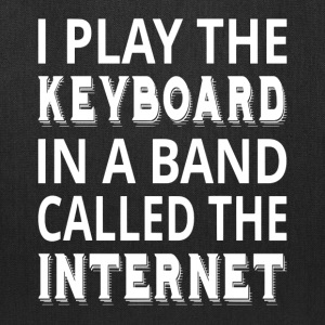 I Play The Keyboard In A Band Called The Internet - Tote Bag