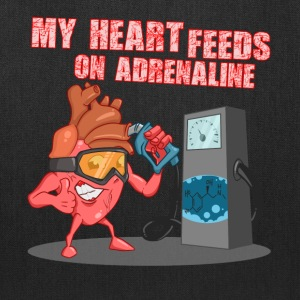 My heart feeds on adrenaline - Tote Bag
