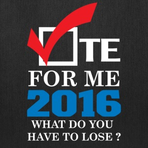 vote_for_me_2016_what_do_youu_have_to_lose - Tote Bag