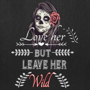 Love Her but Leave Her Wild - Tote Bag