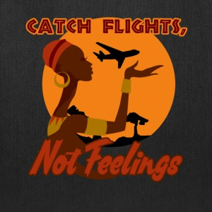 Catch flights not feelings - Tote Bag