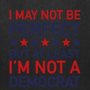 AT LEAST I'M NOT A DEMOCRAT T-SHIRT - Tote Bag