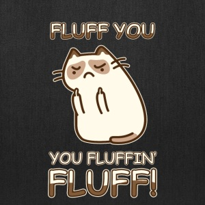 FLUFF YOU YOU FLUFFIN FLUFF CAT LOVE T-SHIRT - Tote Bag