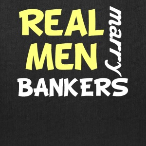 Real Men Marry Bankers Funny Banker Humor - Tote Bag