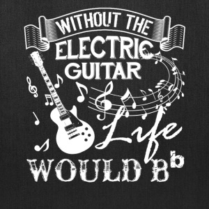 Life Without Electric Guitar Shirt - Tote Bag