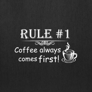 Rule #1 Coffee Always Comes First - Tote Bag